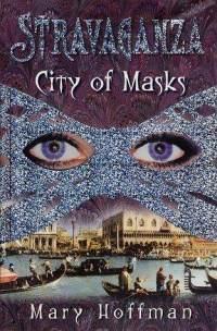 Stravaganza: The City of Masks - Mary Hoffman